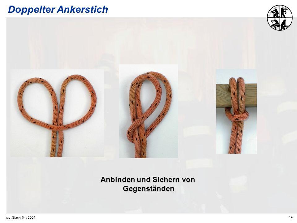 14 ppt Stand 04 / 2004 Anbinden und Sichern von Gegenständen Doppelter Ankerstich