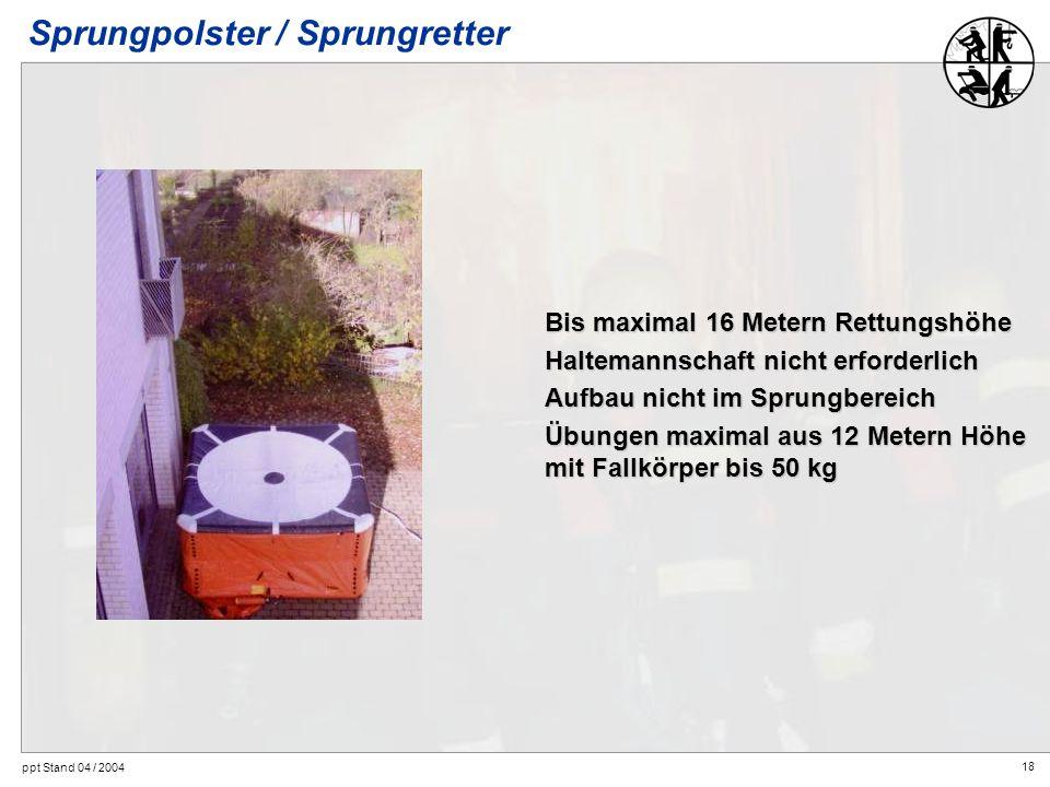 18 ppt Stand 04 / 2004 Sprungpolster / Sprungretter Bis maximal 16 Metern Rettungshöhe Haltemannschaft nicht erforderlich Aufbau nicht im Sprungbereic