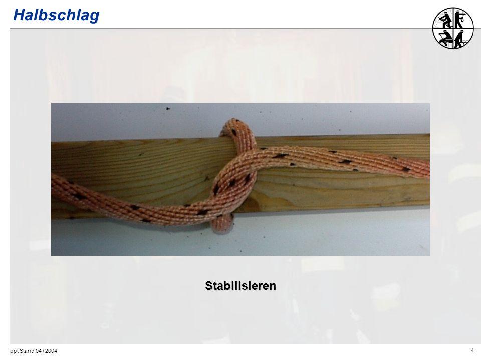 4 ppt Stand 04 / 2004 Stabilisieren Halbschlag