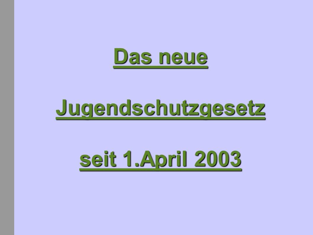 Das neue Jugendschutzgesetz seit 1.April 2003
