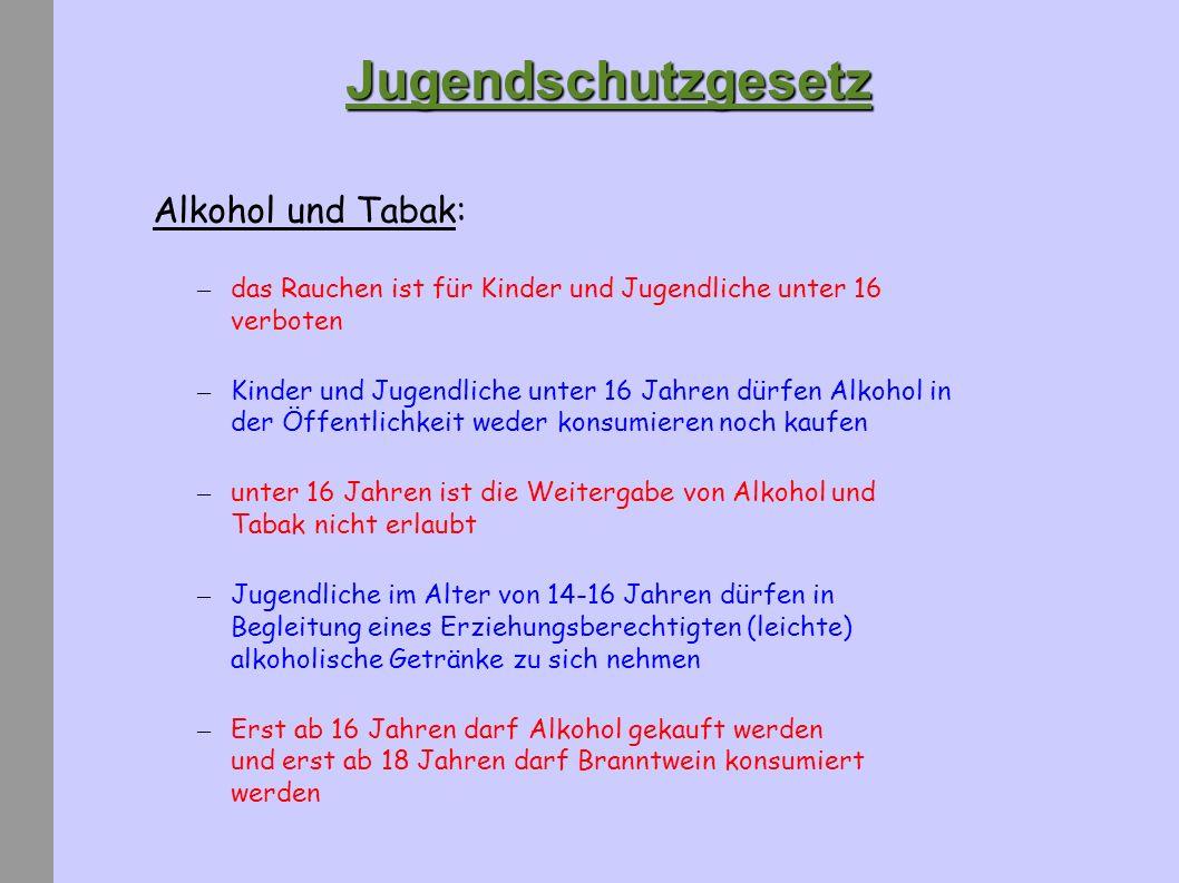 Jugendschutzgesetz Alkohol und Tabak: – das Rauchen ist für Kinder und Jugendliche unter 16 verboten – Kinder und Jugendliche unter 16 Jahren dürfen A