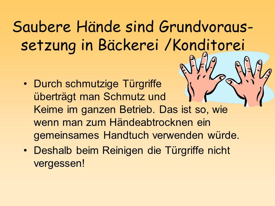 Saubere Hände sind Grundvoraus- setzung in Bäckerei /Konditorei Durch schmutzige Türgriffe überträgt man Schmutz und Keime im ganzen Betrieb.