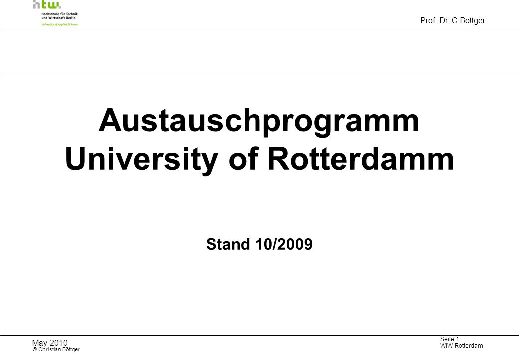 Prof. Dr. C.Böttger Seite 1 WIW-Rotterdam May 2010 © Christian.Böttger Austauschprogramm University of Rotterdamm Stand 10/2009