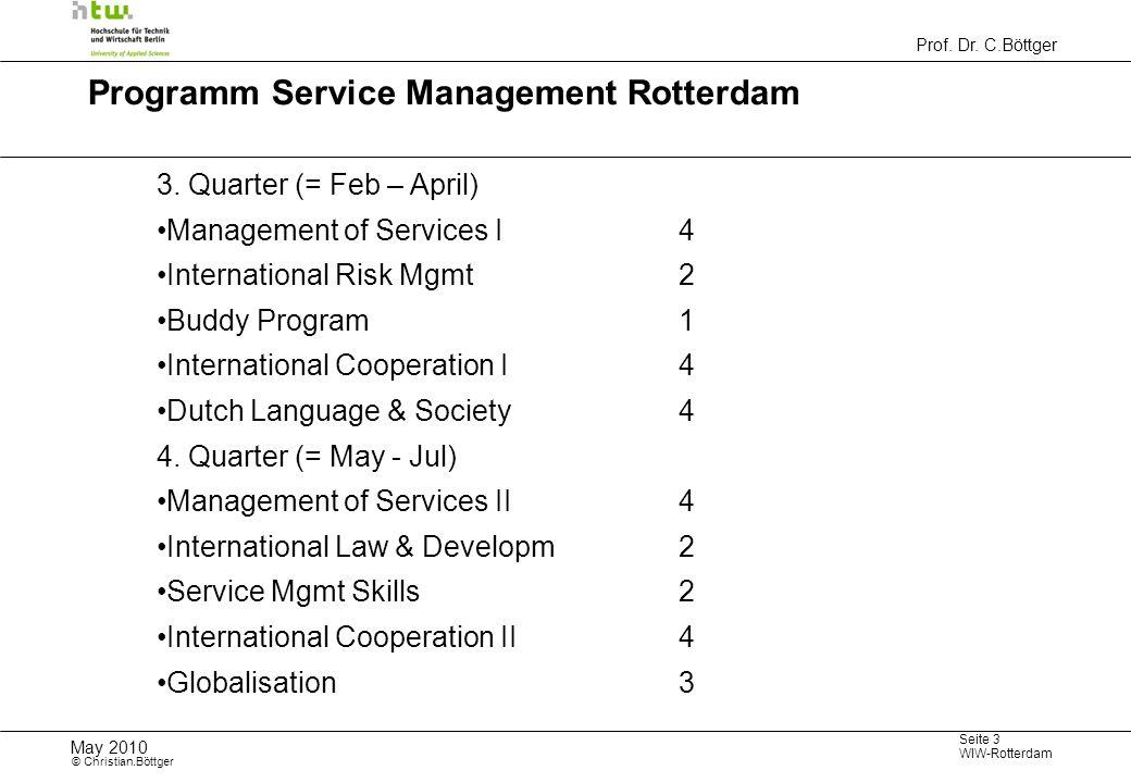 Prof. Dr. C.Böttger Seite 3 WIW-Rotterdam May 2010 © Christian.Böttger Programm Service Management Rotterdam 3. Quarter (= Feb – April) Management of