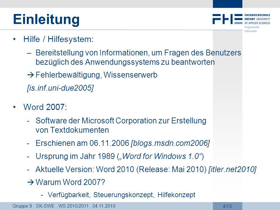 Gruppe 9, SK-SWE, WS 2010/2011, 04.11.2010 15/15 Quellenangaben [is.inf.uni-due2005] Powerpoint- Präsentation zu Hilfesystemen der Webiste der Uni Duisburg, http://www.is.informatik.uni-duisburg.de/wiki/ images/f/fd/Interaktive_Hilfesysteme.ppt, erstellt am 31.10.2005, zugegriffen am 01.11.2010 [blogs.msdn.com2006]Blogeintrag im Microsoft Developer Network, http://blogs.msdn.com/b/microsoft_office_word/ archive/ 2006/11/06/microsoft-word-2007- released-to-manufacturing.aspx, erstellt am 06.11.2006, zugegriffen am 01.11.2010 [itler.net2010]Webartikel zu Preisen und Release- Terminen von Office 2010, http://www.itler.net/2010/03/office- 2010-release-datum-und-preise/, erstellt am 08.03.2010, zugegriffen am 01.11.2010 Abbildung 3:Karl die Klammer, http://www.akademie.de/img/assets/1010/49733_f1- karl.png, erstellt in 2010, zugegriffen am 01.11.2010