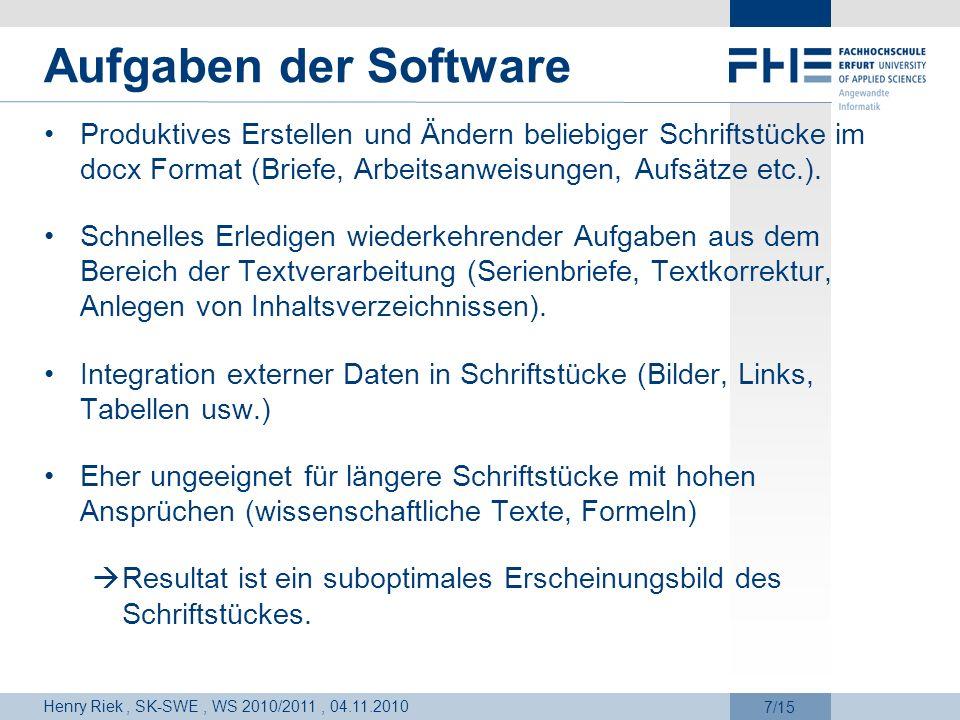 Henry Riek, SK-SWE, WS 2010/2011, 04.11.2010 8/15 Zielgruppe Jeder, der zumindest über Computer- und Sprachgrundkenntnisse verfügt (Schulkinder, Sekretärin, Manager, Schriftsteller).