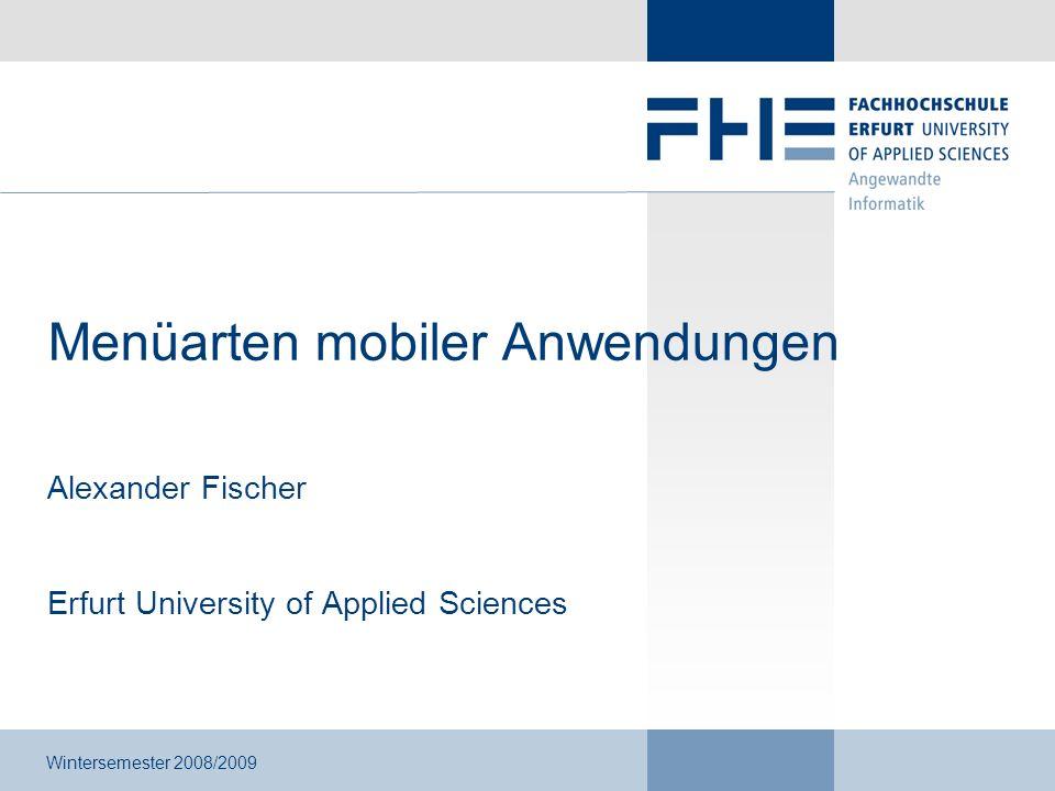 Menüarten mobiler Anwendungen Alexander Fischer Erfurt University of Applied Sciences Wintersemester 2008/2009