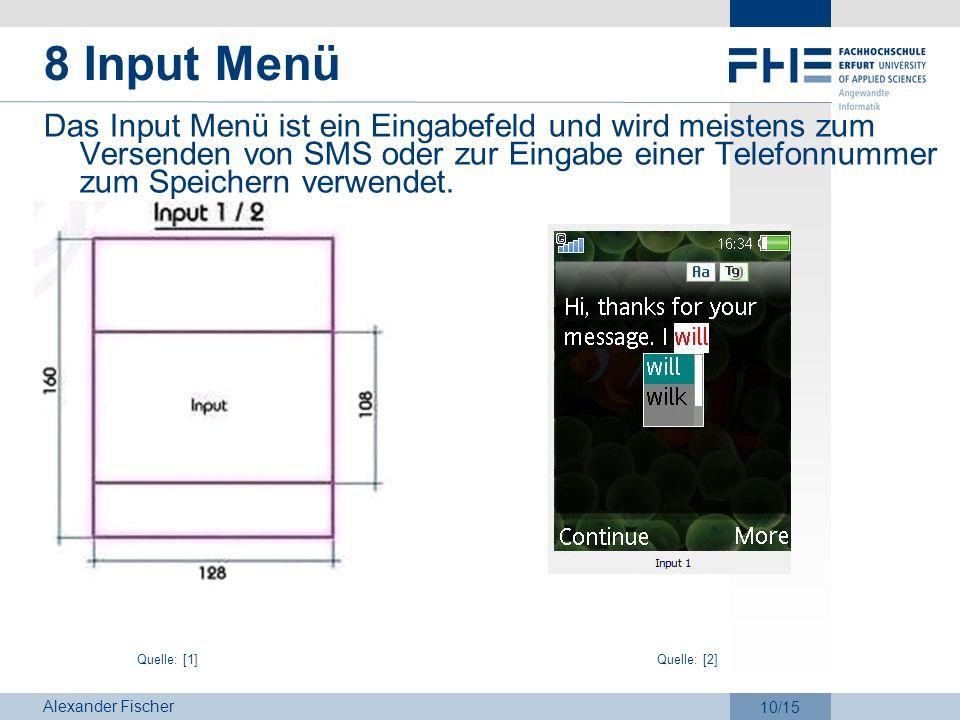 Alexander Fischer 10/15 8 Input Menü Das Input Menü ist ein Eingabefeld und wird meistens zum Versenden von SMS oder zur Eingabe einer Telefonnummer z