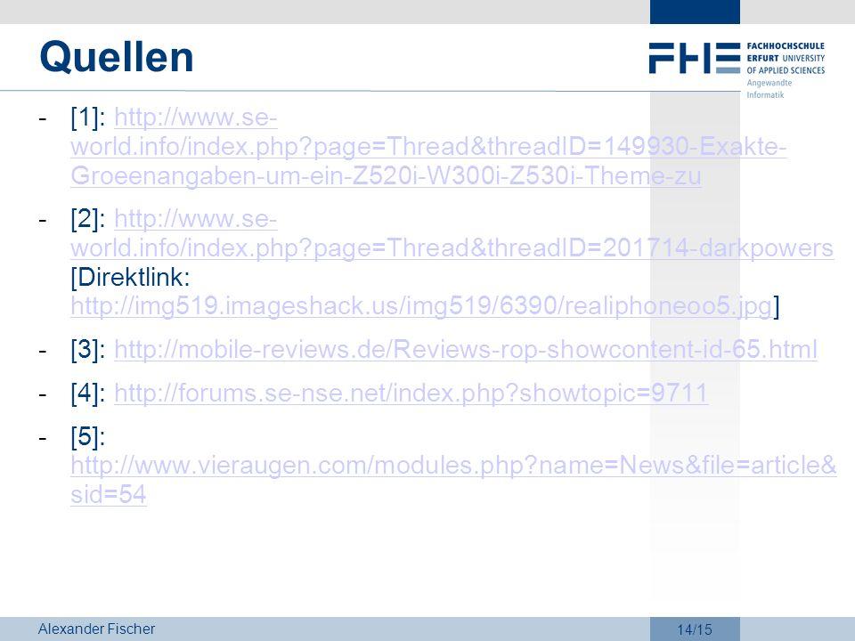 Alexander Fischer 14/15 Quellen -[1]: http://www.se- world.info/index.php?page=Thread&threadID=149930-Exakte- Groeenangaben-um-ein-Z520i-W300i-Z530i-T