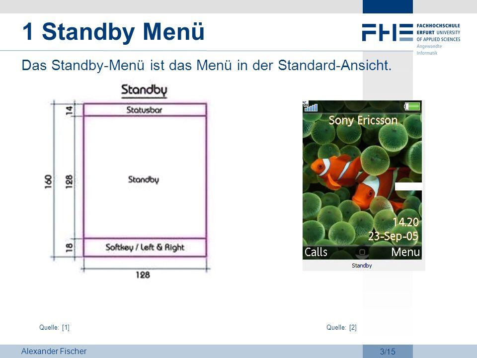Alexander Fischer 3/15 1 Standby Menü Das Standby-Menü ist das Menü in der Standard-Ansicht. Quelle: [1]Quelle: [2]