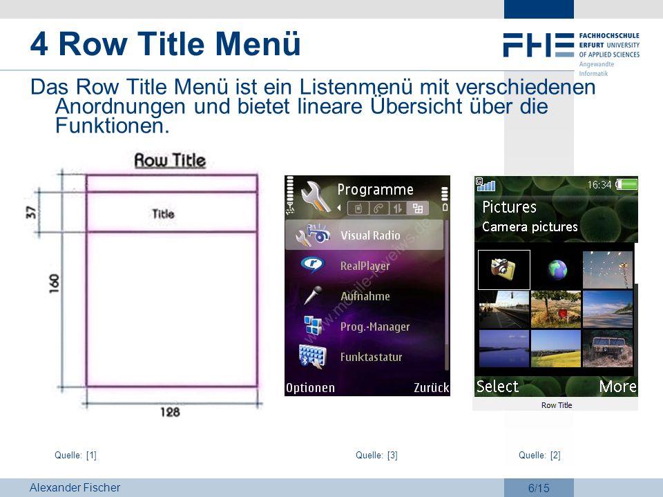 Alexander Fischer 6/15 4 Row Title Menü Das Row Title Menü ist ein Listenmenü mit verschiedenen Anordnungen und bietet lineare Übersicht über die Funk