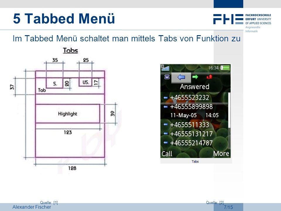 Alexander Fischer 7/15 5 Tabbed Menü Im Tabbed Menü schaltet man mittels Tabs von Funktion zu Funktion. Quelle: [1]Quelle: [2]