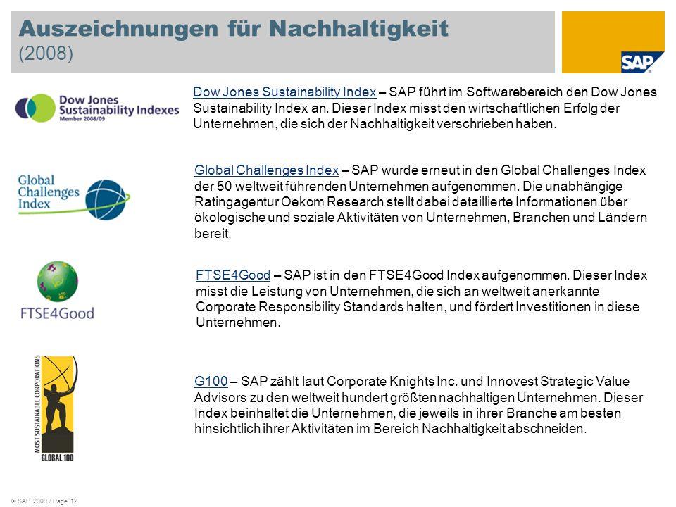 Auszeichnungen für Nachhaltigkeit (2008) © SAP 2009 / Page 12 FTSE4GoodFTSE4Good – SAP ist in den FTSE4Good Index aufgenommen. Dieser Index misst die