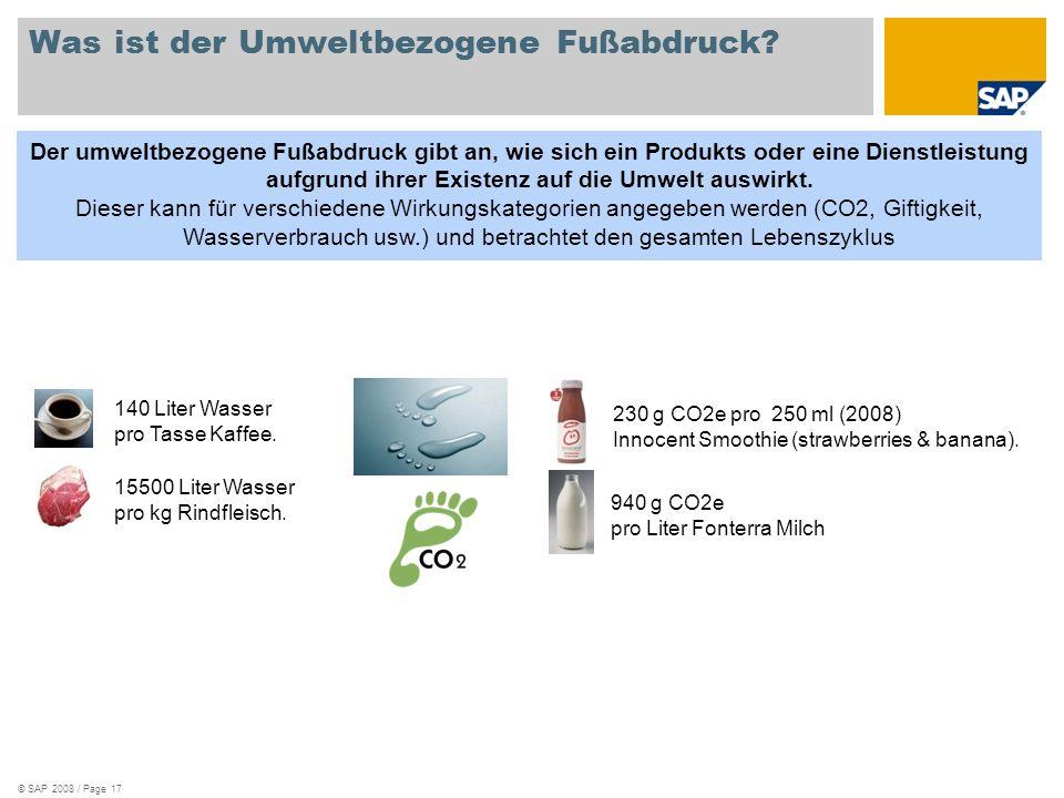 © SAP 2008 / Page 17 Was ist der Umweltbezogene Fußabdruck? Der umweltbezogene Fußabdruck gibt an, wie sich ein Produkts oder eine Dienstleistung aufg