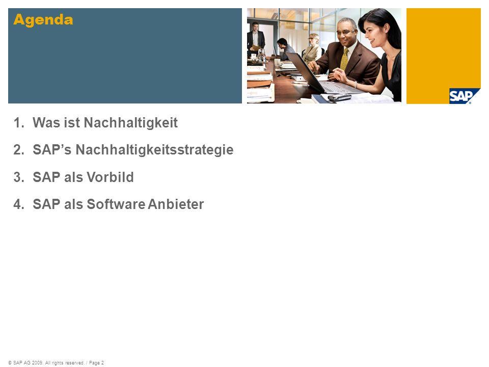 ©SAP AG 2009. All rights reserved. / Page 2 Agenda 1.Was ist Nachhaltigkeit 2.SAPs Nachhaltigkeitsstrategie 3.SAP als Vorbild 4.SAP als Software Anbie