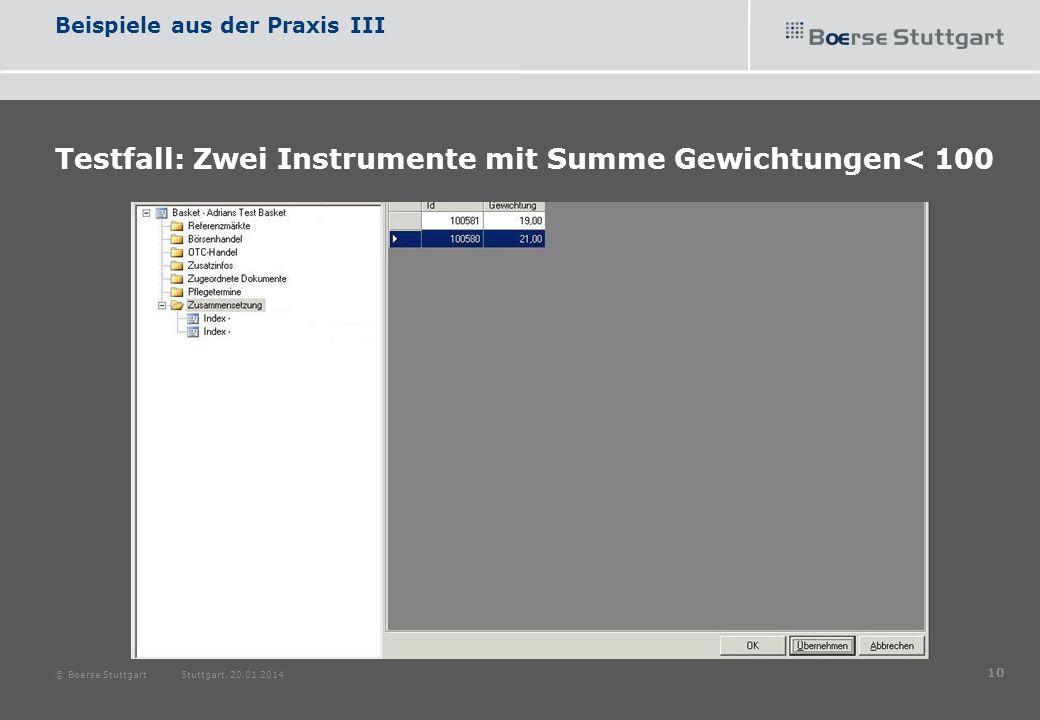 Beispiele aus der Praxis III Testfall: Zwei Instrumente mit Summe Gewichtungen< 100 © Boerse Stuttgart Stuttgart, 20.01.2014 10