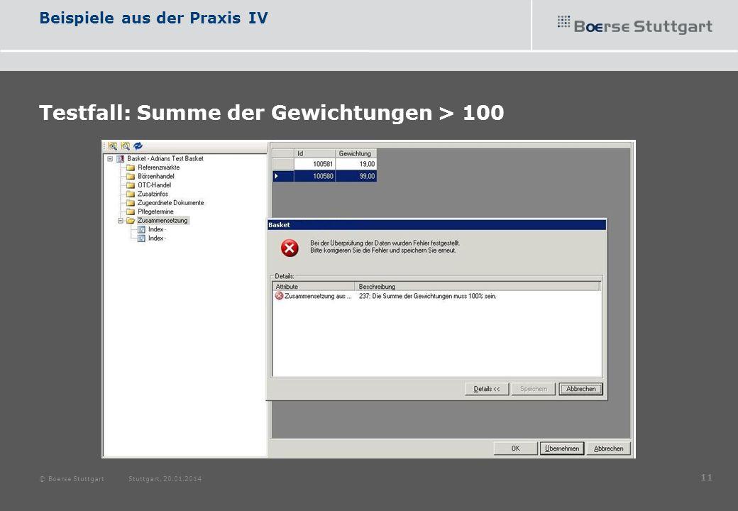 Beispiele aus der Praxis IV Testfall: Summe der Gewichtungen > 100 © Boerse Stuttgart Stuttgart, 20.01.2014 11