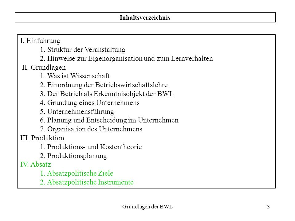 3Grundlagen der BWL3 Inhaltsverzeichnis I. Einführung 1. Struktur der Veranstaltung 2. Hinweise zur Eigenorganisation und zum Lernverhalten II. Grundl