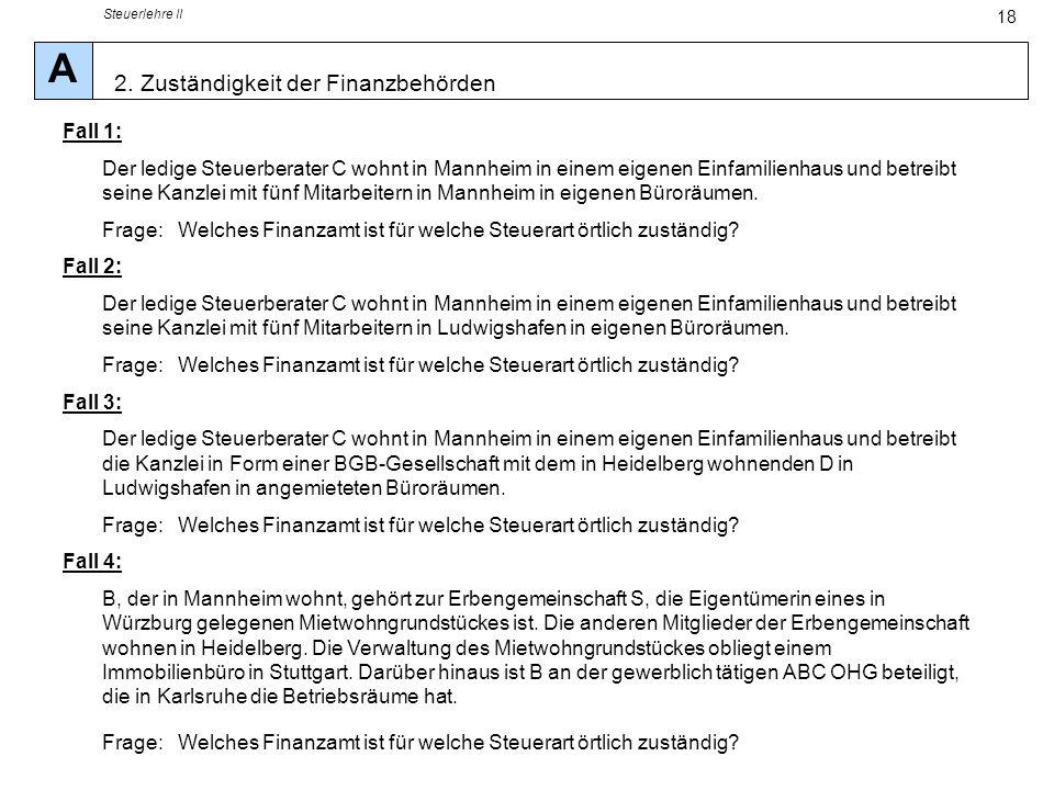 Steuerlehre II 18 Fall 1: Der ledige Steuerberater C wohnt in Mannheim in einem eigenen Einfamilienhaus und betreibt seine Kanzlei mit fünf Mitarbeite