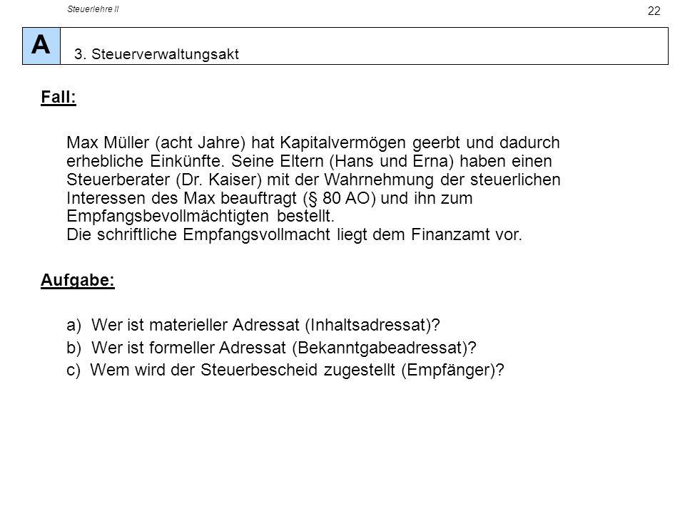 Steuerlehre II 22 Fall: Max Müller (acht Jahre) hat Kapitalvermögen geerbt und dadurch erhebliche Einkünfte. Seine Eltern (Hans und Erna) haben einen