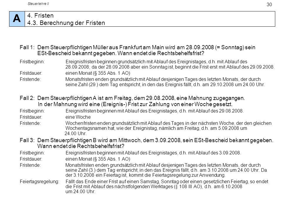 Steuerlehre II 30 Fall 1: Dem Steuerpflichtigen Müller aus Frankfurt am Main wird am 28.09.2008 (= Sonntag) sein ESt-Bescheid bekannt gegeben. Wann en