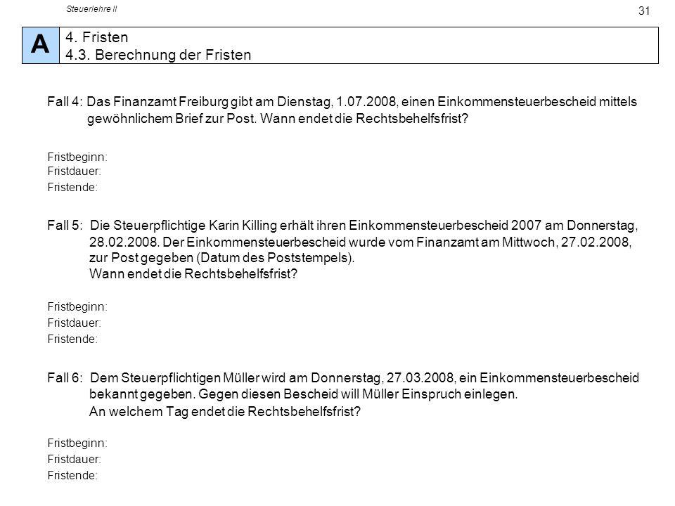 Steuerlehre II 31 Fall 4: Das Finanzamt Freiburg gibt am Dienstag, 1.07.2008, einen Einkommensteuerbescheid mittels gewöhnlichem Brief zur Post. Wann