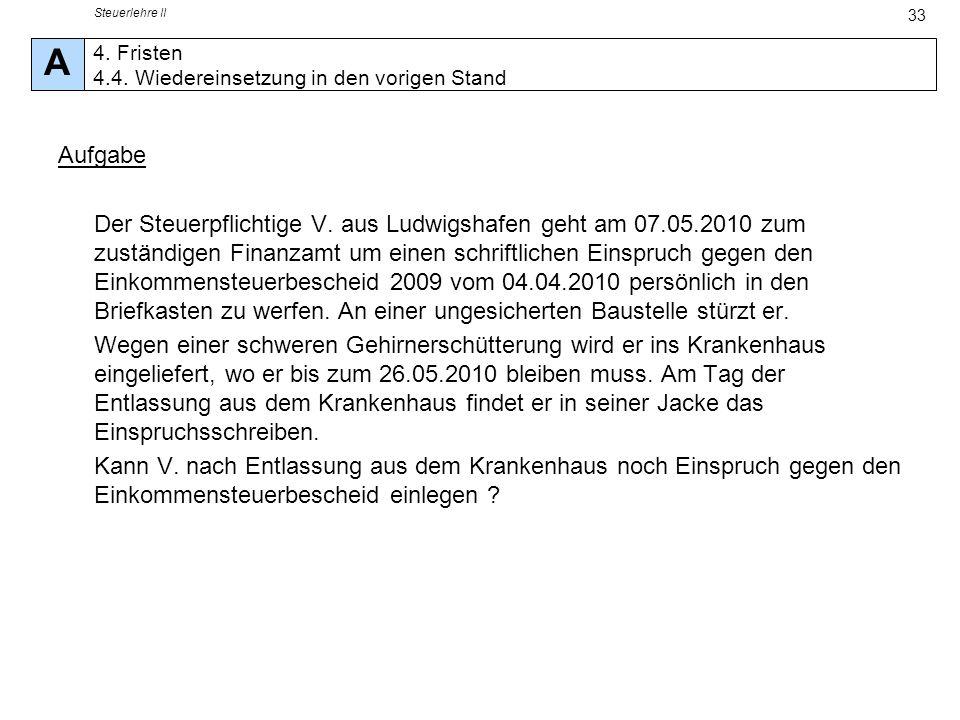 Steuerlehre II 33 Aufgabe Der Steuerpflichtige V. aus Ludwigshafen geht am 07.05.2010 zum zuständigen Finanzamt um einen schriftlichen Einspruch gegen