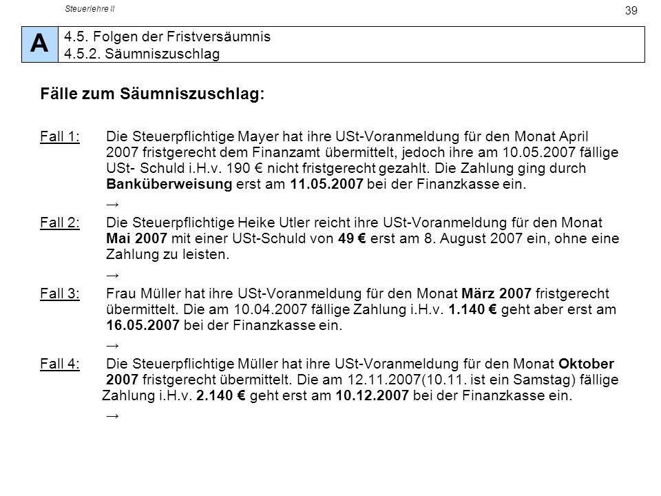 Steuerlehre II 39 Fälle zum Säumniszuschlag: Fall 1:Die Steuerpflichtige Mayer hat ihre USt-Voranmeldung für den Monat April 2007 fristgerecht dem Fin