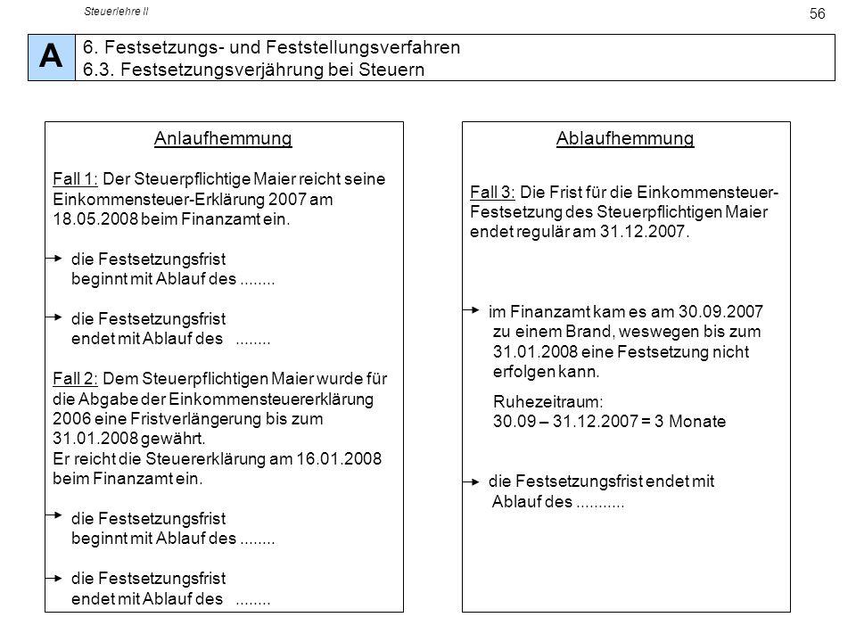 Steuerlehre II 56 Anlaufhemmung Fall 1: Der Steuerpflichtige Maier reicht seine Einkommensteuer-Erklärung 2007 am 18.05.2008 beim Finanzamt ein. die F