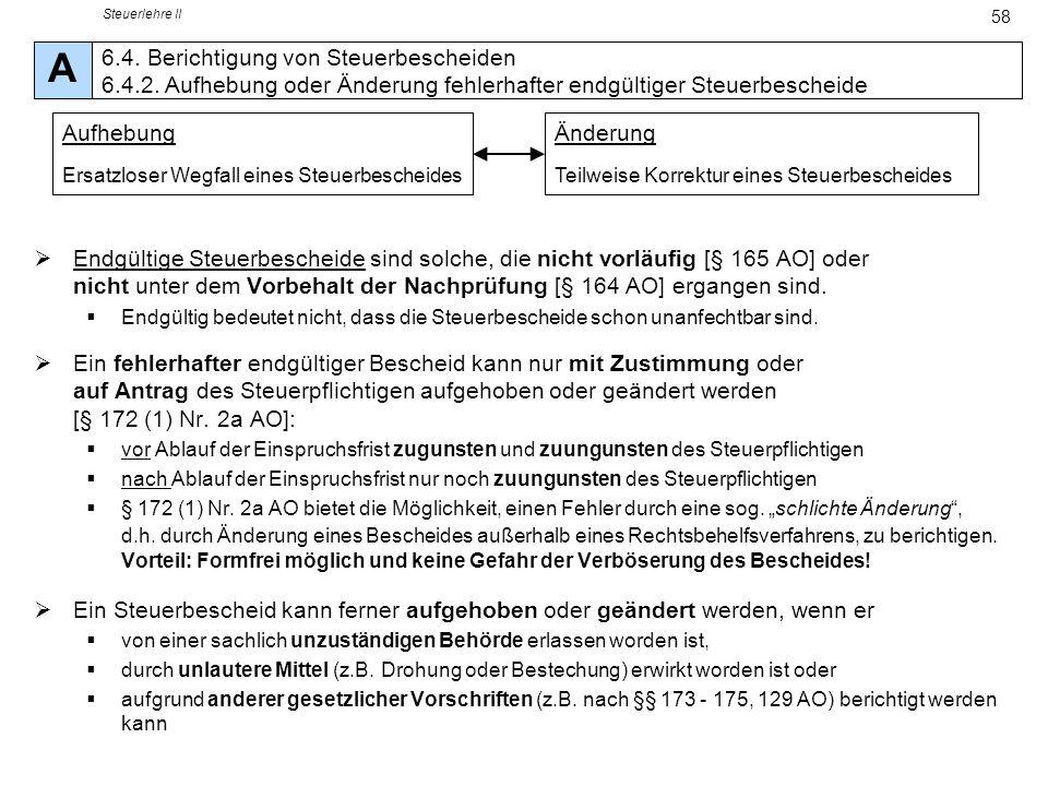 Steuerlehre II 58 Endgültige Steuerbescheide sind solche, die nicht vorläufig [§ 165 AO] oder nicht unter dem Vorbehalt der Nachprüfung [§ 164 AO] erg