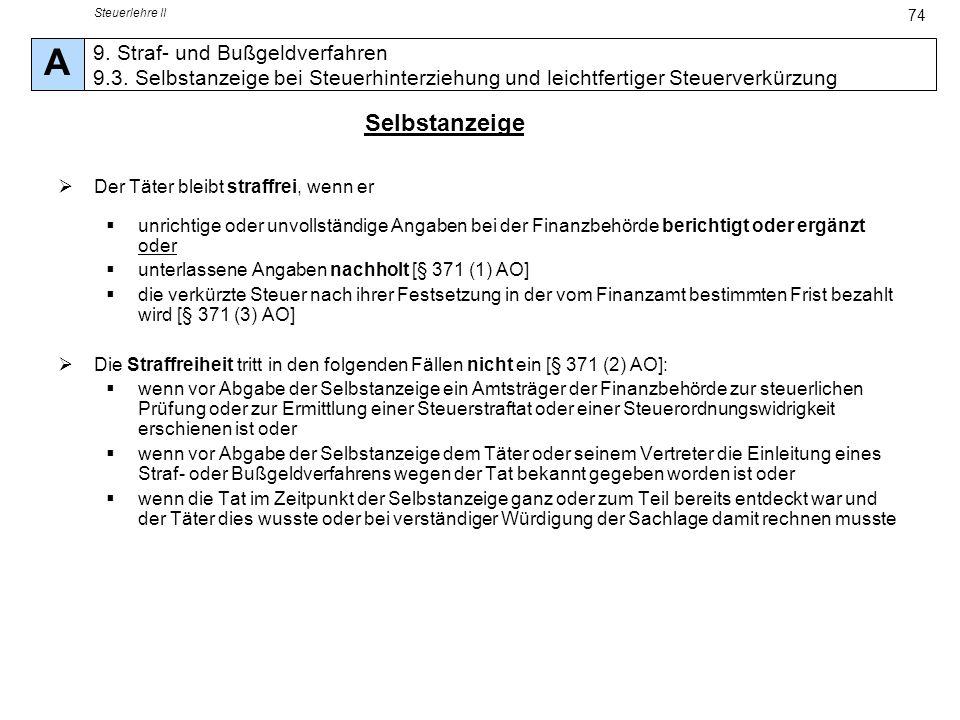 Steuerlehre II 74 Der Täter bleibt straffrei, wenn er unrichtige oder unvollständige Angaben bei der Finanzbehörde berichtigt oder ergänzt oder unterl