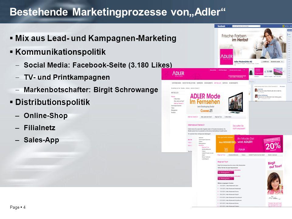 Page 4 Bestehende Marketingprozesse vonAdler Mix aus Lead- und Kampagnen-Marketing Kommunikationspolitik Social Media: Facebook-Seite (3.180 Likes) TV- und Printkampagnen Markenbotschafter: Birgit Schrowange Distributionspolitik –Online-Shop –Filialnetz –Sales-App