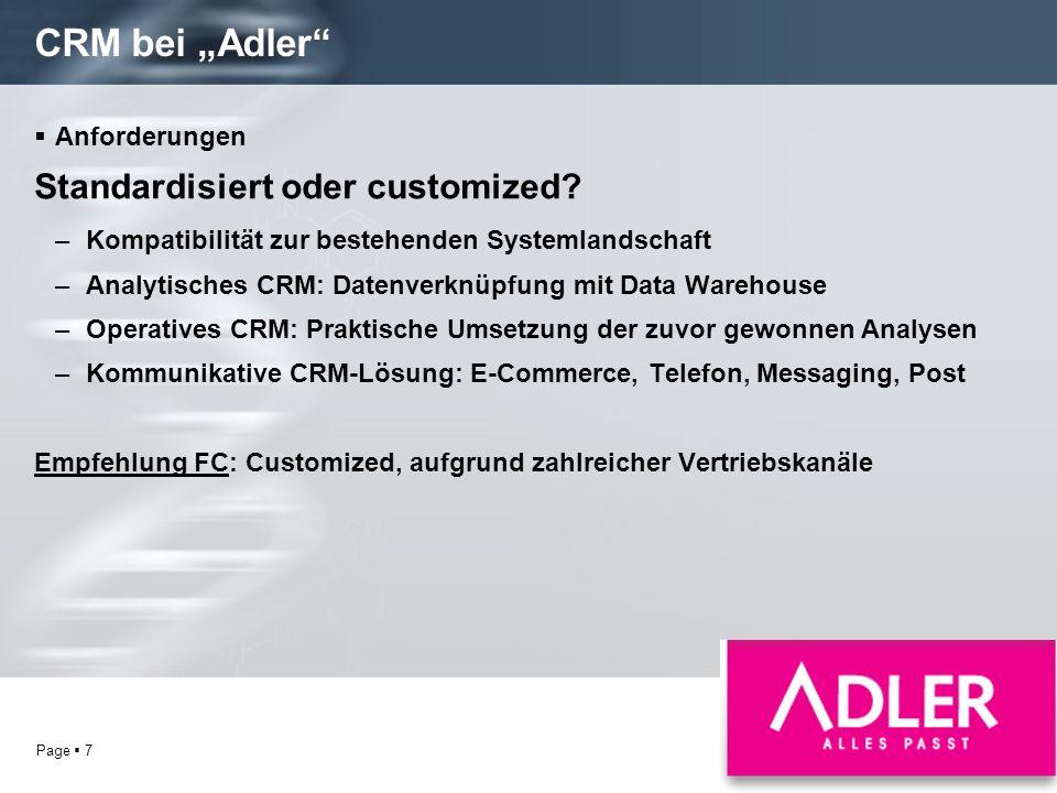 Page 7 CRM bei Adler Anforderungen Standardisiert oder customized? –Kompatibilität zur bestehenden Systemlandschaft –Analytisches CRM: Datenverknüpfun