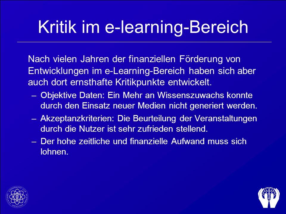 Kritik im e-learning-Bereich Nach vielen Jahren der finanziellen Förderung von Entwicklungen im e-Learning-Bereich haben sich aber auch dort ernsthaft