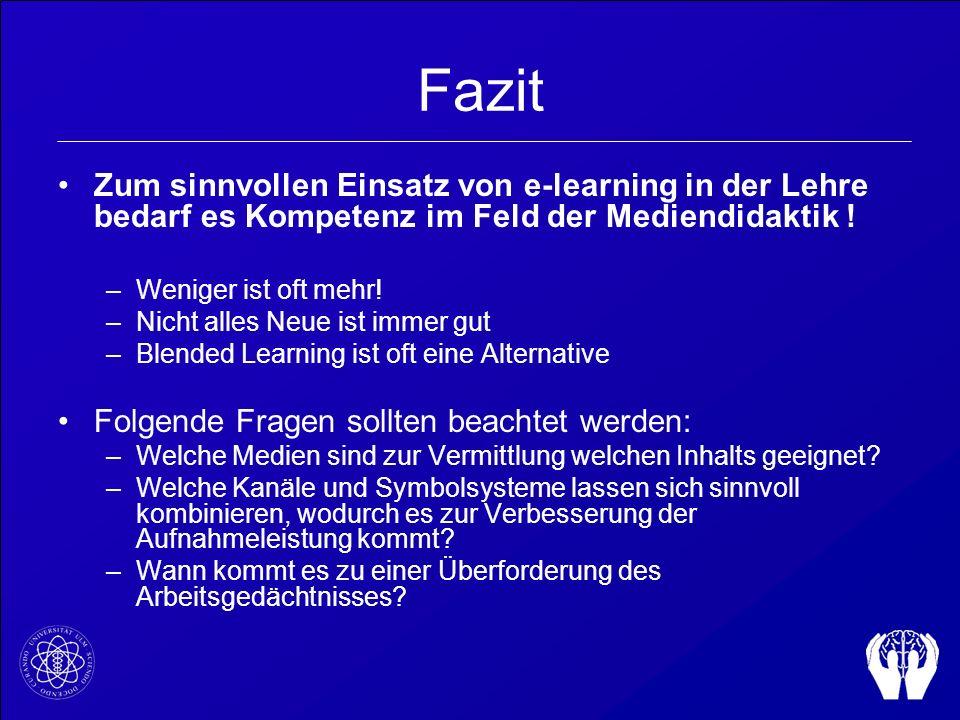 Fazit Zum sinnvollen Einsatz von e-learning in der Lehre bedarf es Kompetenz im Feld der Mediendidaktik ! –Weniger ist oft mehr! –Nicht alles Neue ist