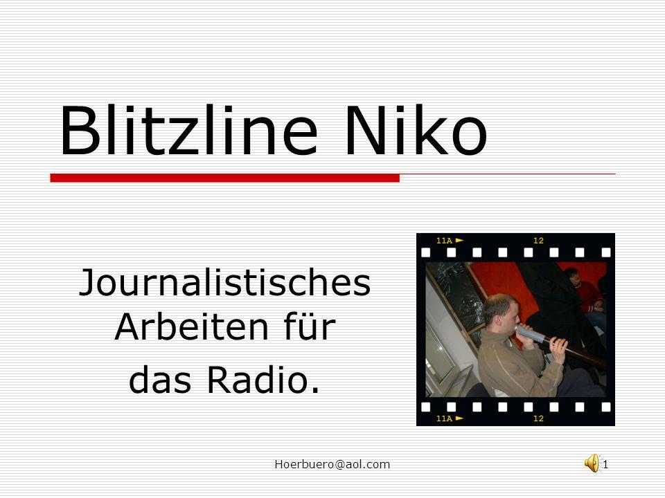 Hoerbuero@aol.com1 Blitzline Niko Journalistisches Arbeiten für das Radio.