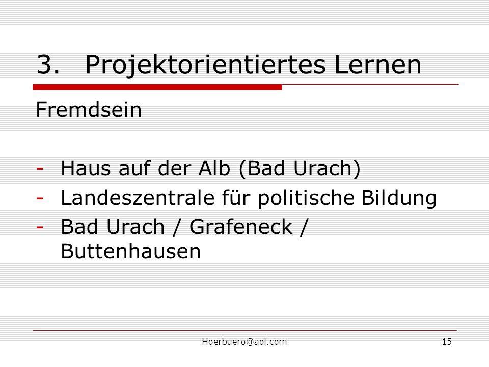 Hoerbuero@aol.com15 3.Projektorientiertes Lernen Fremdsein -Haus auf der Alb (Bad Urach) -Landeszentrale für politische Bildung -Bad Urach / Grafeneck / Buttenhausen