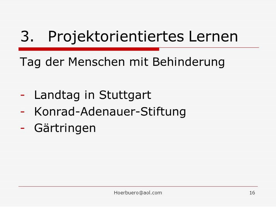 Hoerbuero@aol.com16 3.Projektorientiertes Lernen Tag der Menschen mit Behinderung -Landtag in Stuttgart -Konrad-Adenauer-Stiftung -Gärtringen