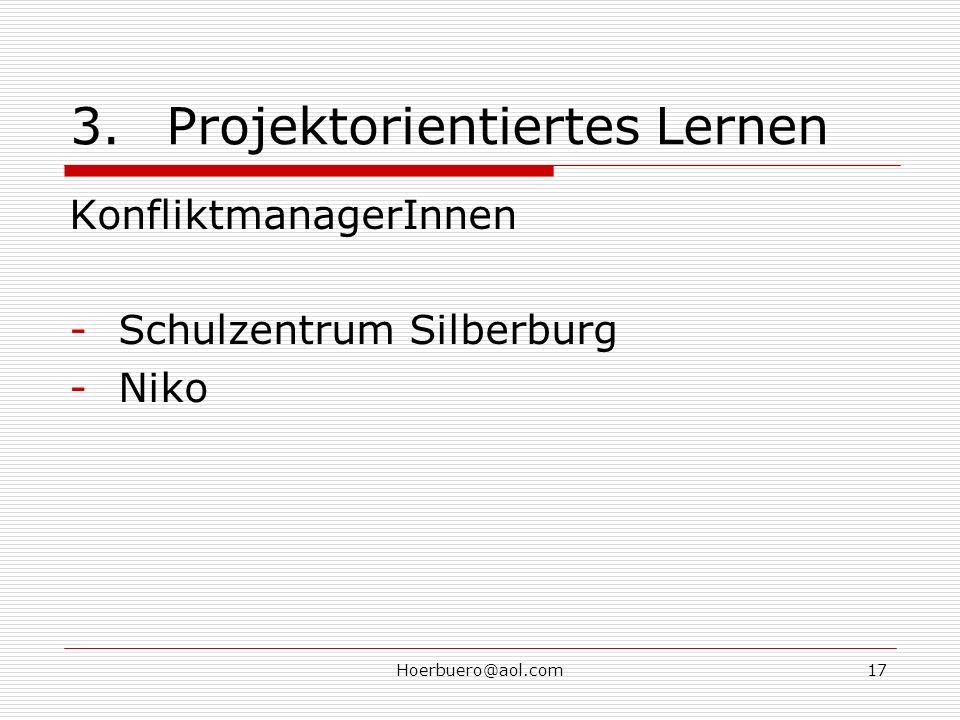 Hoerbuero@aol.com17 3.Projektorientiertes Lernen KonfliktmanagerInnen -Schulzentrum Silberburg -Niko