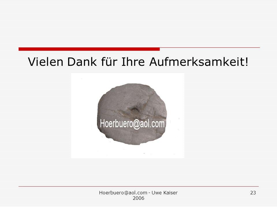 Hoerbuero@aol.com - Uwe Kaiser 2006 23 Vielen Dank für Ihre Aufmerksamkeit!