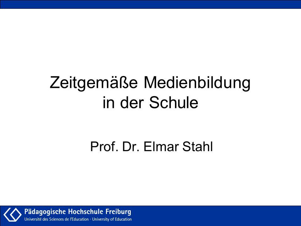 Zeitgemäße Medienbildung in der Schule Prof. Dr. Elmar Stahl