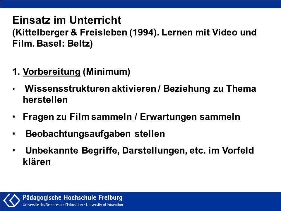 Einsatz im Unterricht (Kittelberger & Freisleben (1994). Lernen mit Video und Film. Basel: Beltz) 1.Vorbereitung (Minimum) Wissensstrukturen aktiviere