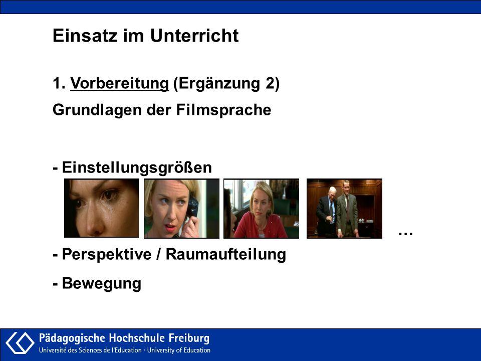 Einsatz im Unterricht 1.Vorbereitung (Ergänzung 2) Grundlagen der Filmsprache - Einstellungsgrößen - Perspektive / Raumaufteilung - Bewegung …
