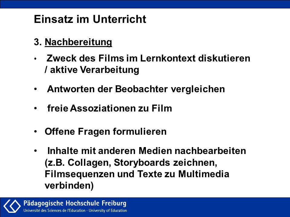 Einsatz im Unterricht 3.Nachbereitung Zweck des Films im Lernkontext diskutieren / aktive Verarbeitung Antworten der Beobachter vergleichen freie Asso