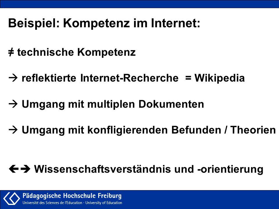 Beispiel: Kompetenz im Internet: = technische Kompetenz reflektierte Internet-Recherche = Wikipedia Umgang mit multiplen Dokumenten Umgang mit konflig