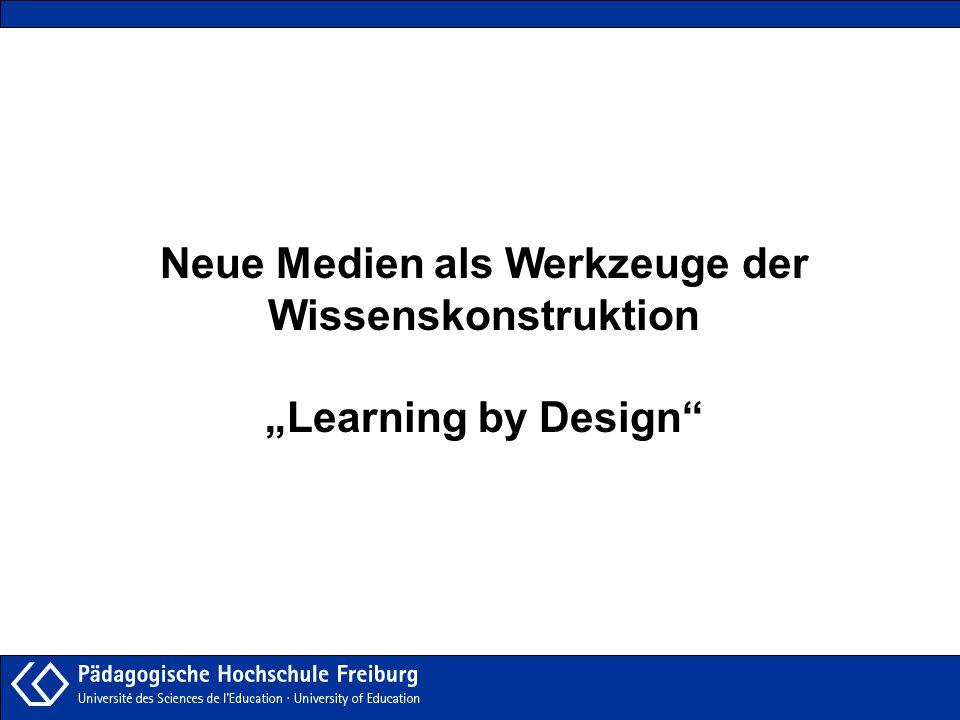 Neue Medien als Werkzeuge der Wissenskonstruktion Learning by Design