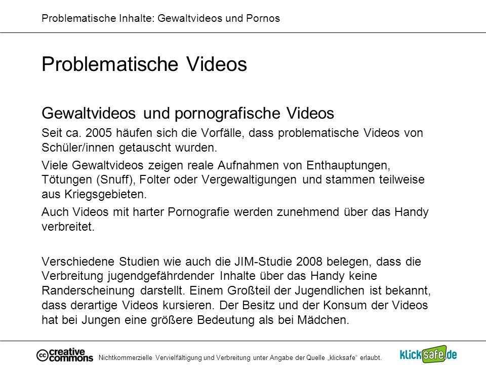 Nichtkommerzielle Vervielfältigung und Verbreitung unter Angabe der Quelle klicksafe erlaubt. Problematische Inhalte: Gewaltvideos und Pornos Problema