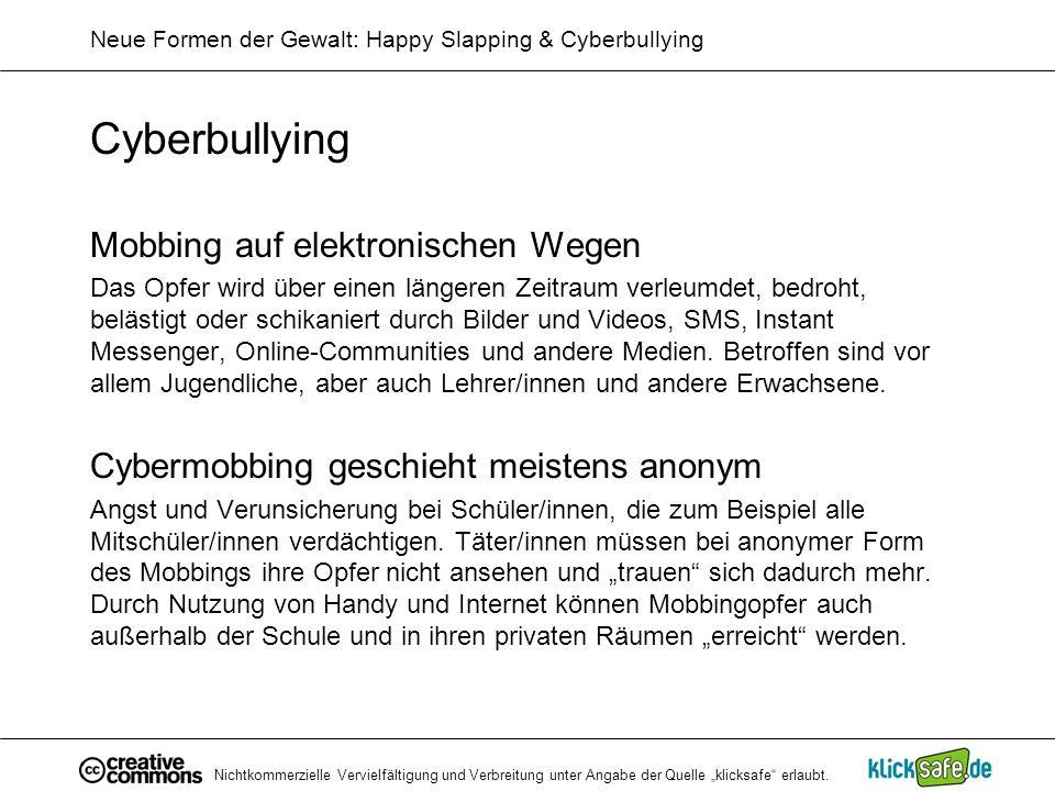 Nichtkommerzielle Vervielfältigung und Verbreitung unter Angabe der Quelle klicksafe erlaubt. Neue Formen der Gewalt: Happy Slapping & Cyberbullying C