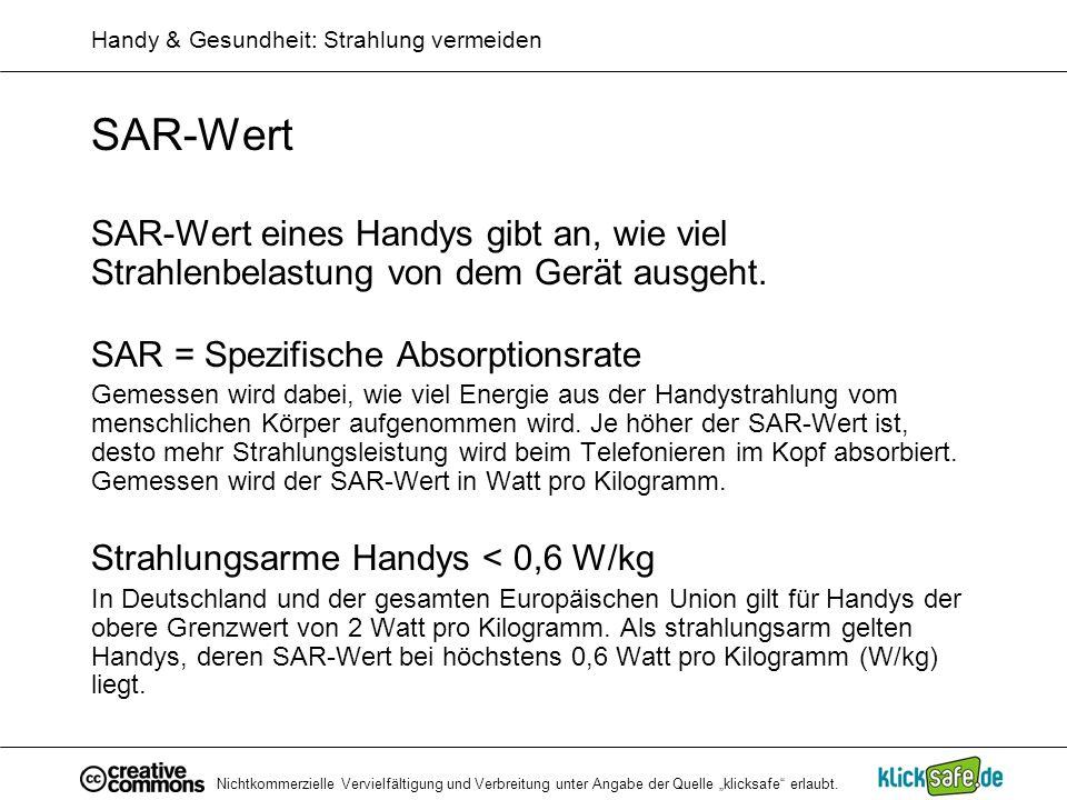 Nichtkommerzielle Vervielfältigung und Verbreitung unter Angabe der Quelle klicksafe erlaubt. Handy & Gesundheit: Strahlung vermeiden SAR-Wert SAR-Wer