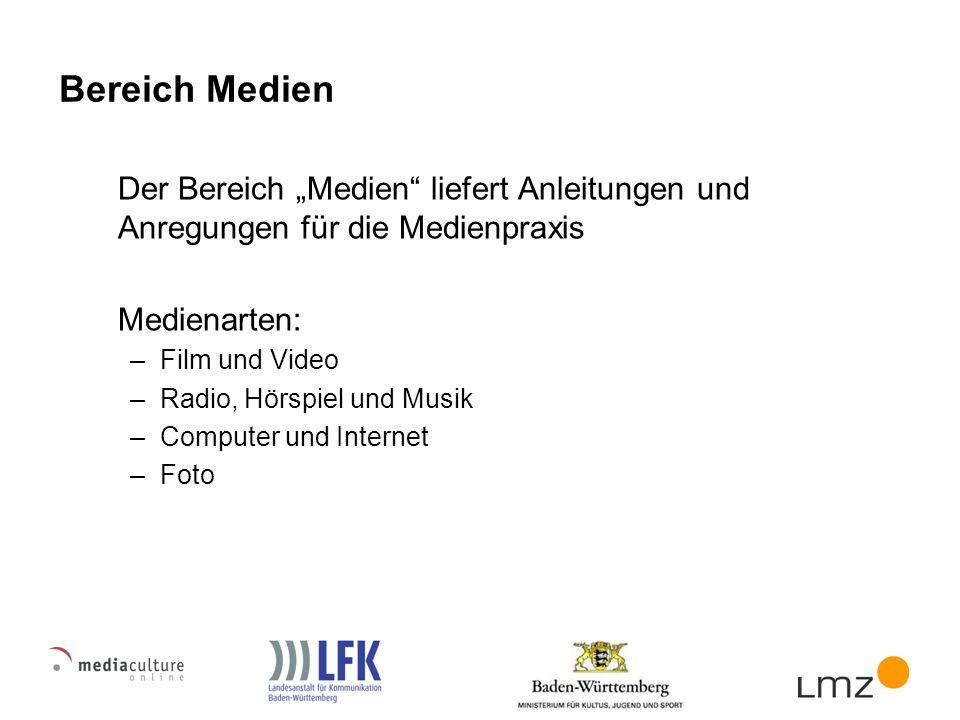 Bereich Medien Der Bereich Medien liefert Anleitungen und Anregungen für die Medienpraxis Medienarten: –Film und Video –Radio, Hörspiel und Musik –Computer und Internet –Foto
